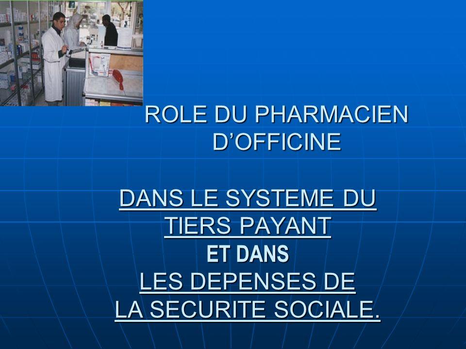 ROLE DU PHARMACIEN DOFFICINE DANS LE SYSTEME DU TIERS PAYANT ET DANS LES DEPENSES DE LA SECURITE SOCIALE.