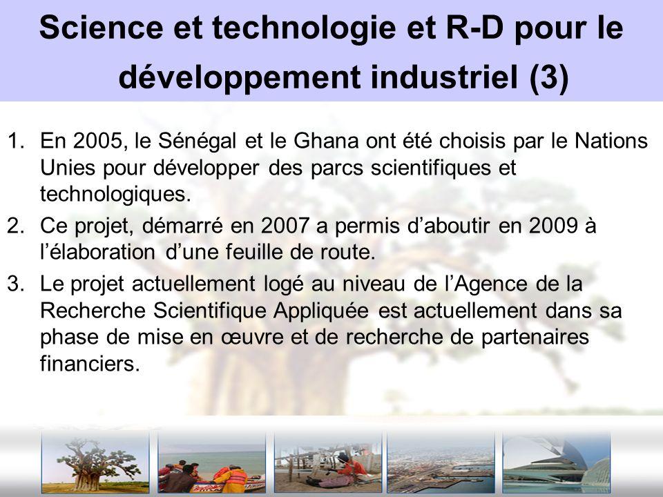 Science et technologie et R-D pour le développement industriel (3) 1.En 2005, le Sénégal et le Ghana ont été choisis par le Nations Unies pour dévelop