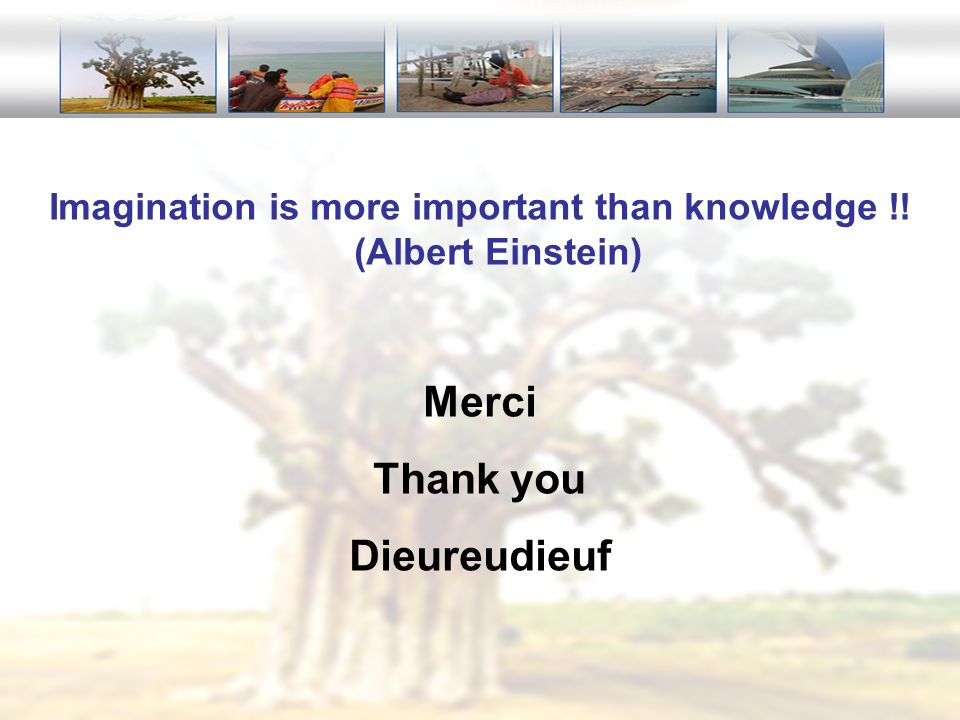 Imagination is more important than knowledge !! (Albert Einstein) Merci Thank you Dieureudieuf