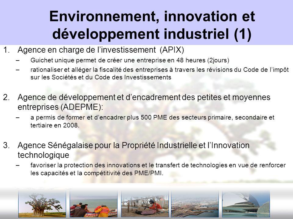 Environnement, innovation et développement industriel (1) 1.Agence en charge de linvestissement (APIX) –Guichet unique permet de créer une entreprise