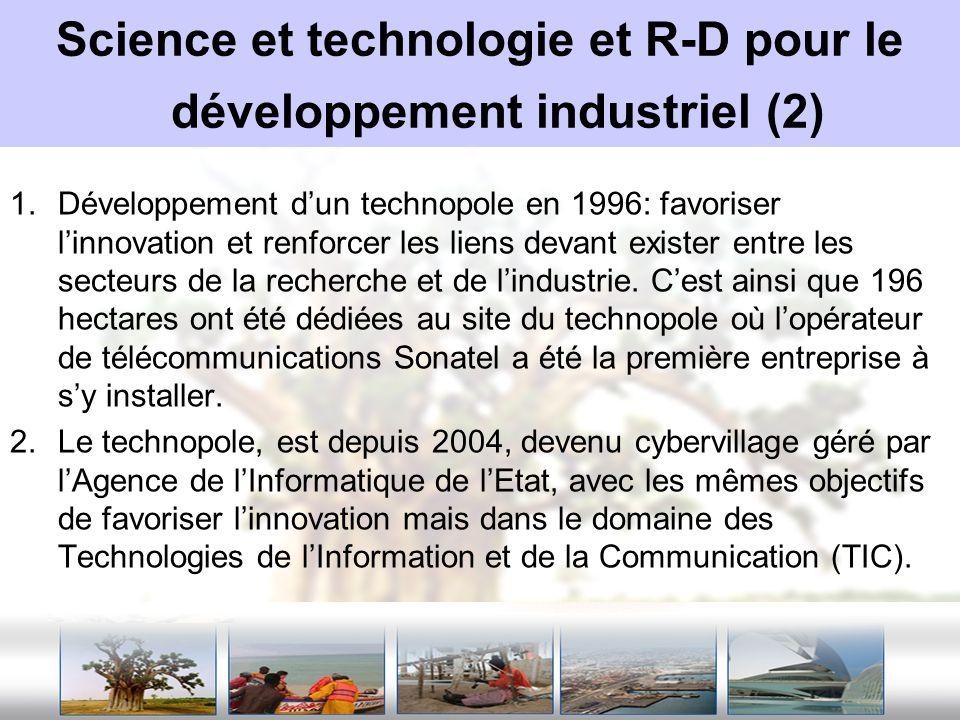 Science et technologie et R-D pour le développement industriel (3) 1.En 2005, le Sénégal et le Ghana ont été choisis par le Nations Unies pour développer des parcs scientifiques et technologiques.