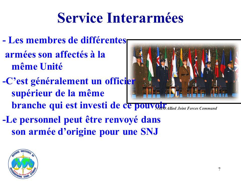 7 Service Interarmées - Les membres de différentes armées son affectés à la même Unité -Cest généralement un officier supérieur de la même branche qui est investi de ce pouvoir -Le personnel peut être renvoyé dans son armée dorigine pour une SNJ NATO Allied Joint Forces Command
