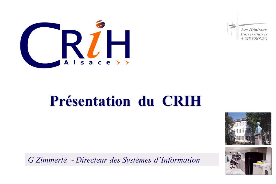 Présentation du CRIH G Zimmerlé - Directeur des Systèmes dInformation
