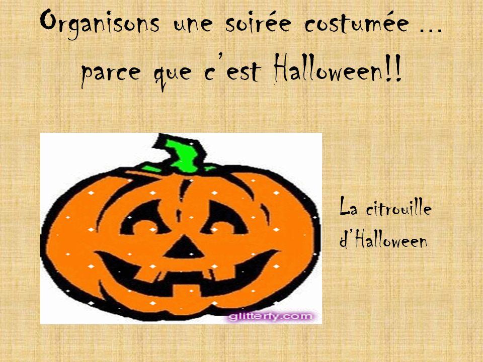 Organisons une soirée costumée … parce que cest Halloween!! La citrouille dHalloween