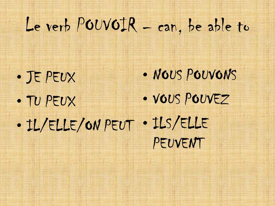 Le verb POUVOIR – can, be able to JE PEUX TU PEUX IL/ELLE/ON PEUT NOUS POUVONS VOUS POUVEZ ILS/ELLE PEUVENT
