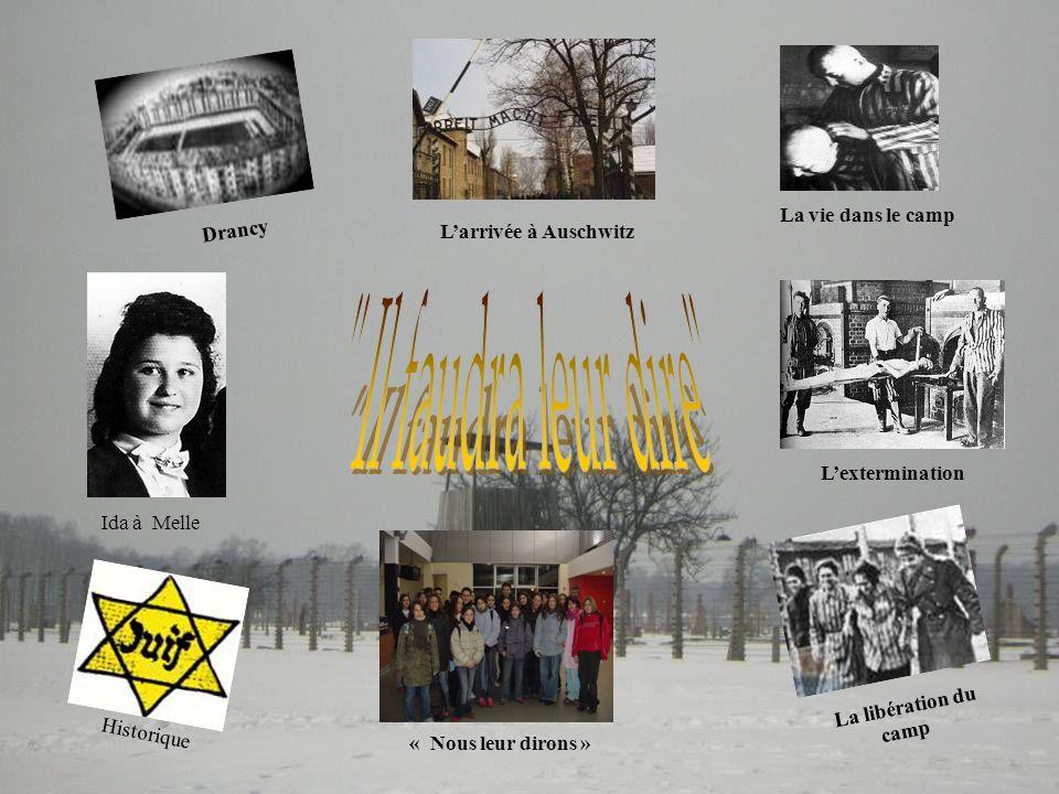 Larrivée à Auschwitz Drancy La vie dans le camp La libération du camp « Nous leur dirons » Historique Ida à Melle Lextermination