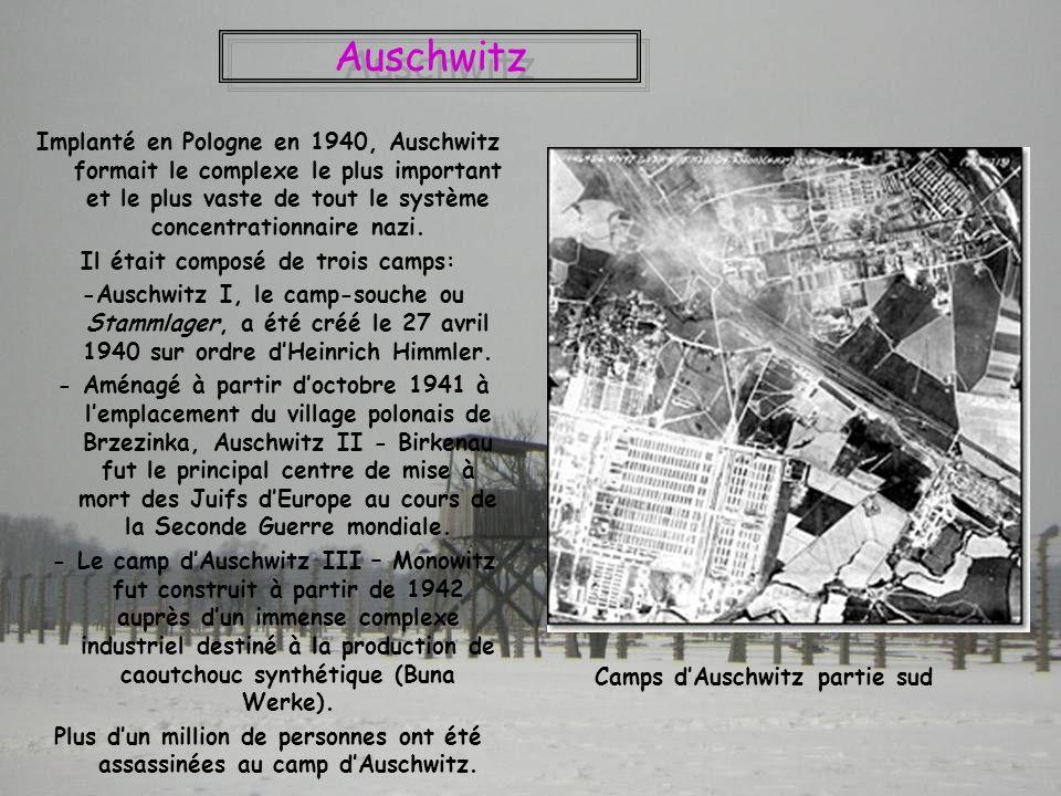 Auschwitz Implanté en Pologne en 1940, Auschwitz formait le complexe le plus important et le plus vaste de tout le système concentrationnaire nazi. Il