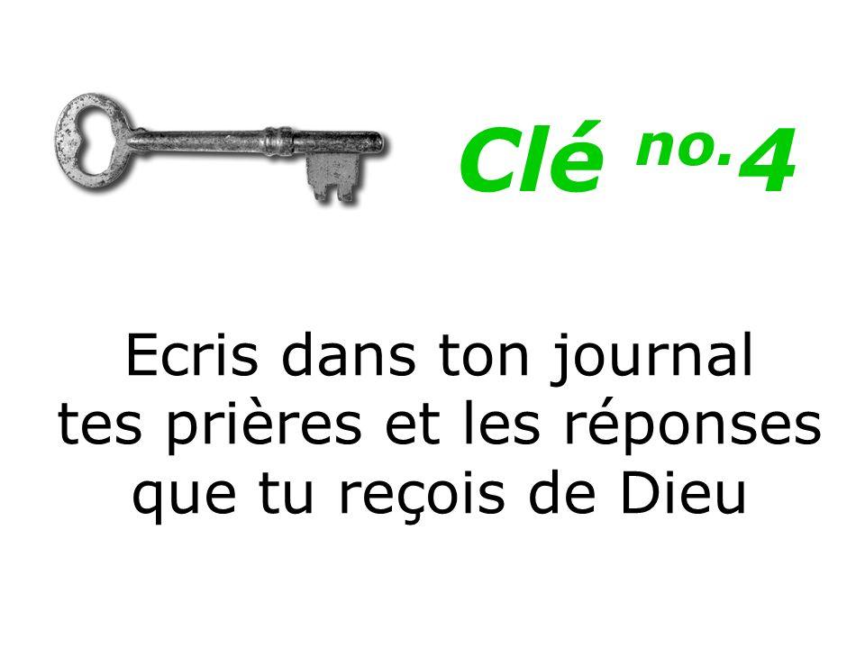 Ecris dans ton journal tes prières et les réponses que tu reçois de Dieu Clé no. 4