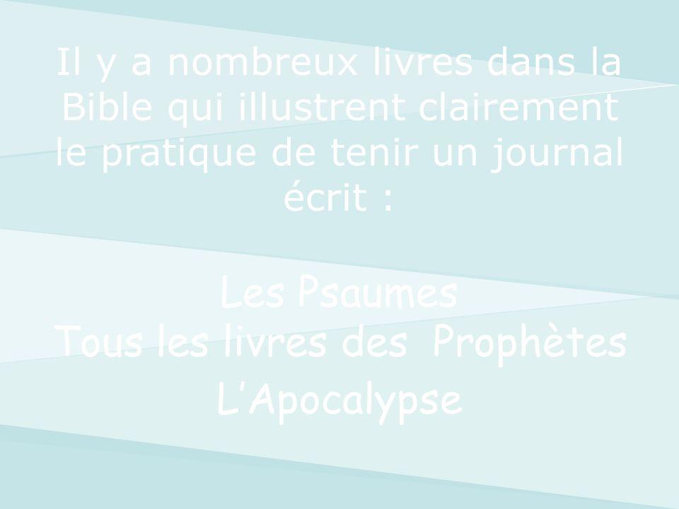 Les Psaumes Tous les livres des Prophètes LApocalypse Il y a nombreux livres dans la Bible qui illustrent clairement le pratique de tenir un journal é