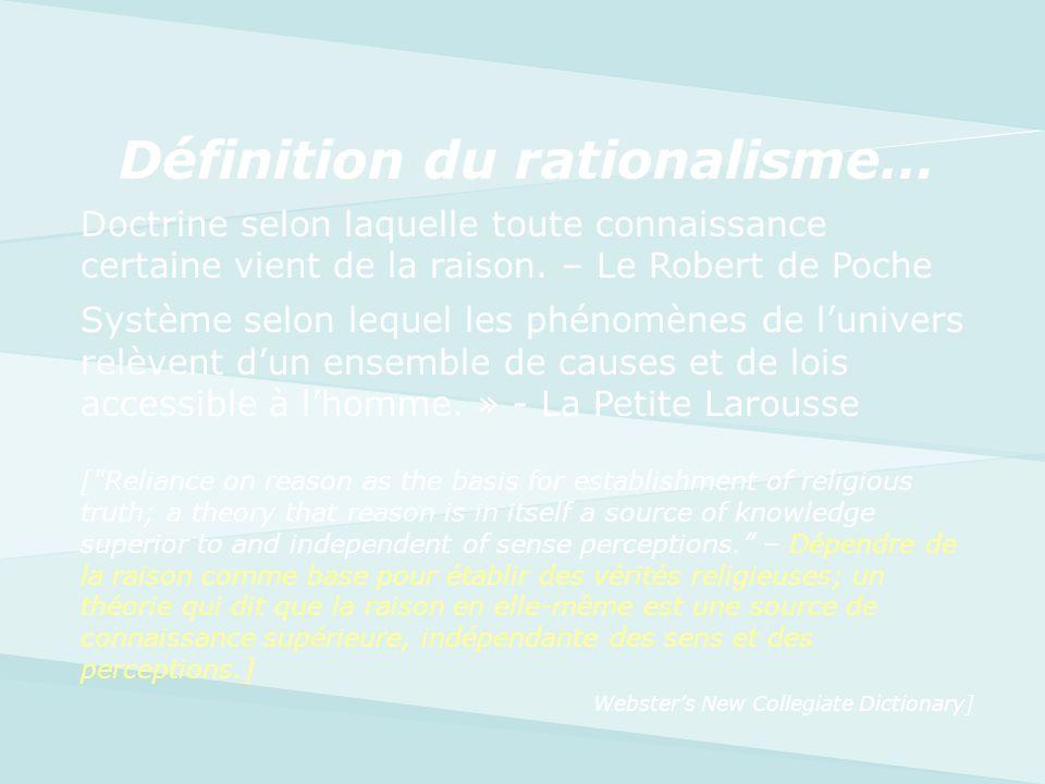 Définition du rationalisme… Doctrine selon laquelle toute connaissance certaine vient de la raison. – Le Robert de Poche Système selon lequel les phén