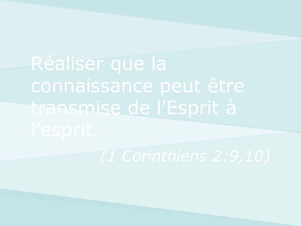 Réaliser que la connaissance peut être transmise de lEsprit à lesprit. (1 Corinthiens 2:9,10)