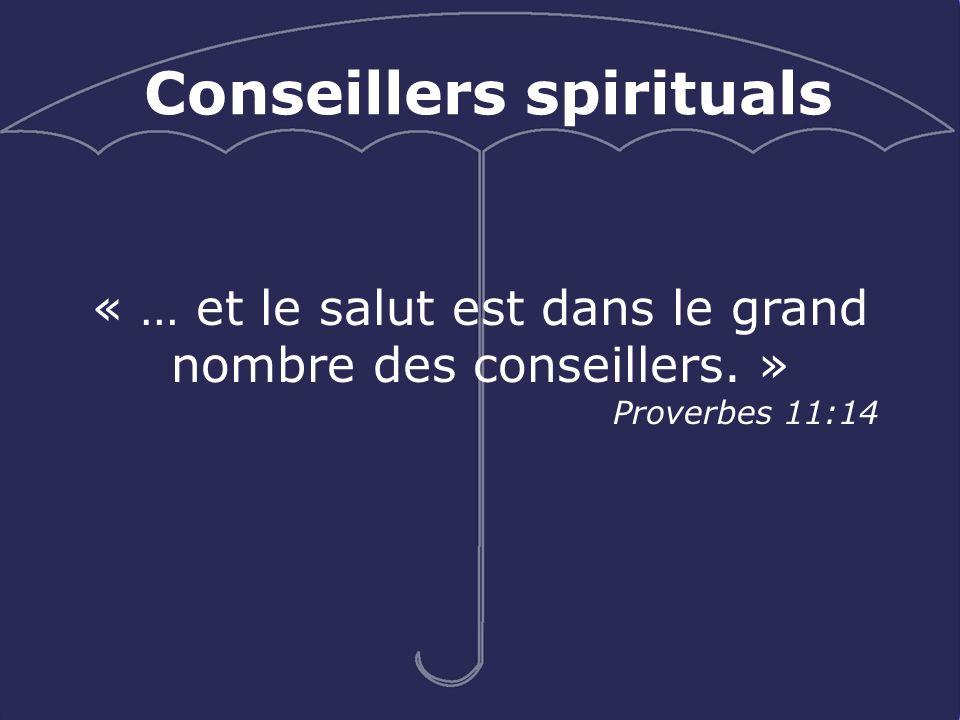 Conseillers spirituals « … et le salut est dans le grand nombre des conseillers. » Proverbes 11:14