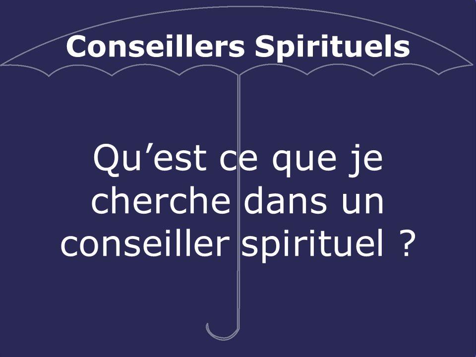 Conseillers Spirituels Quest ce quon recherche dans un conseiller spirituel : 1.Un ami de confiance qui connais la voix de Dieu et Son troupeau.