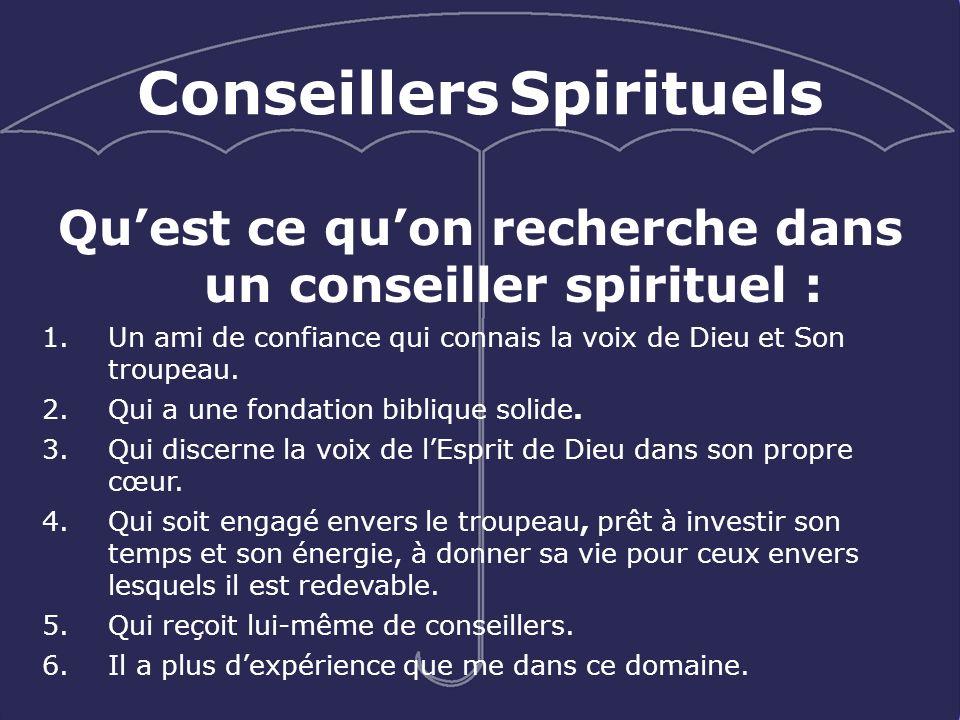 Conseillers Spirituels Quest ce quon recherche dans un conseiller spirituel : 1.Un ami de confiance qui connais la voix de Dieu et Son troupeau. 2.Qui