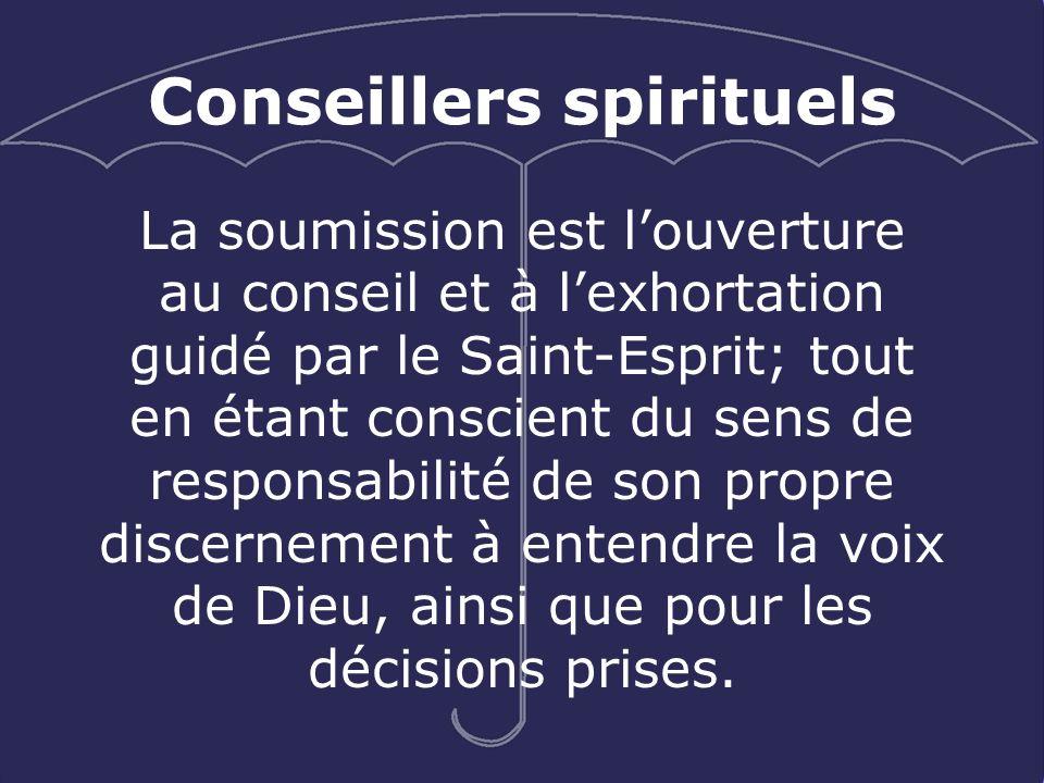 La soumission est louverture au conseil et à lexhortation guidé par le Saint-Esprit; tout en étant conscient du sens de responsabilité de son propre d