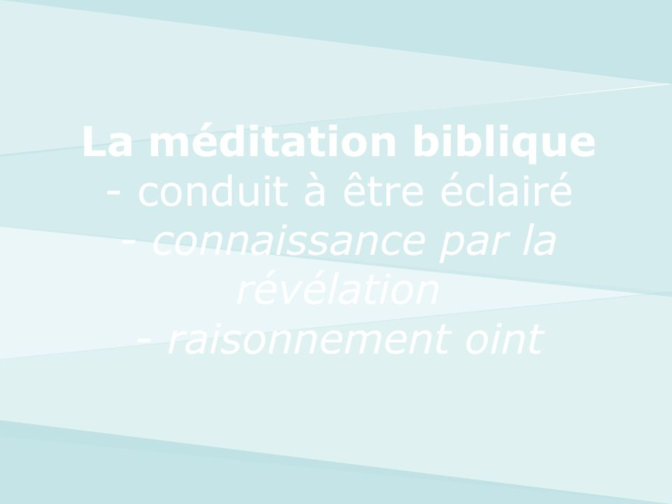 La méditation biblique A éviter A faire Etude par le cerveau-gauche /humanisme rationnel Cerveau entier/ méditation du cœur/révélation divine 1.