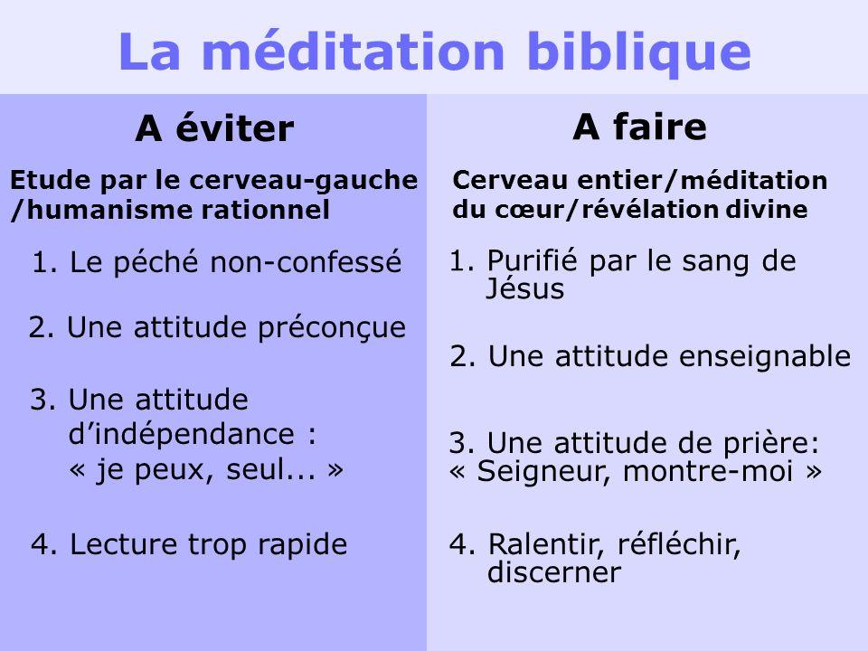 La méditation biblique A éviter A faire Etude par le cerveau-gauche /humanisme rationnel Cerveau entier/ méditation du cœur/révélation divine 1. Le pé