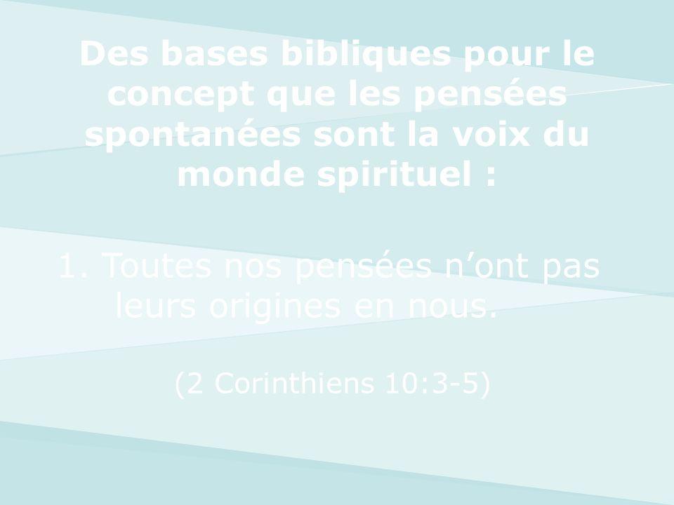 Des bases bibliques pour le concept que les pensées spontanées sont la voix du monde spirituel : 1. Toutes nos pensées nont pas leurs origines en nous