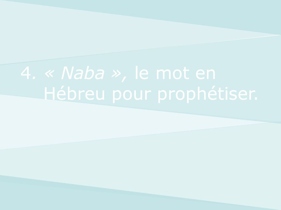4. « Naba », le mot en Hébreu pour prophétiser.