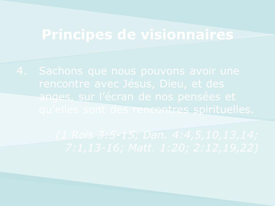 Principes de visionnaires 4.Sachons que nous pouvons avoir une rencontre avec Jésus, Dieu, et des anges, sur lécran de nos pensées et quelles sont des