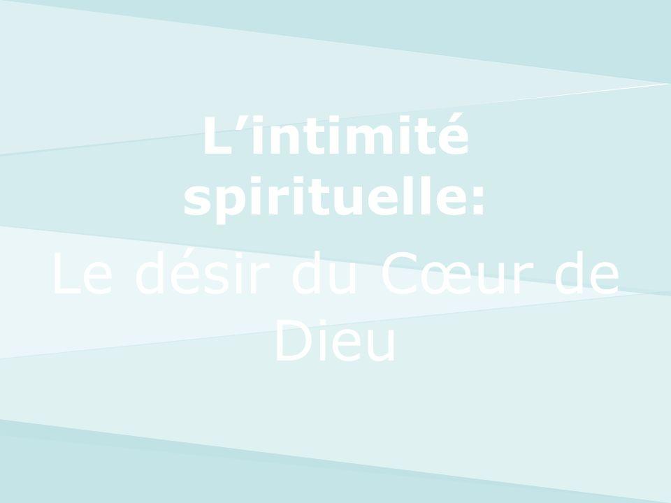 Lintimité spirituelle: Le désir du Cœur de Dieu