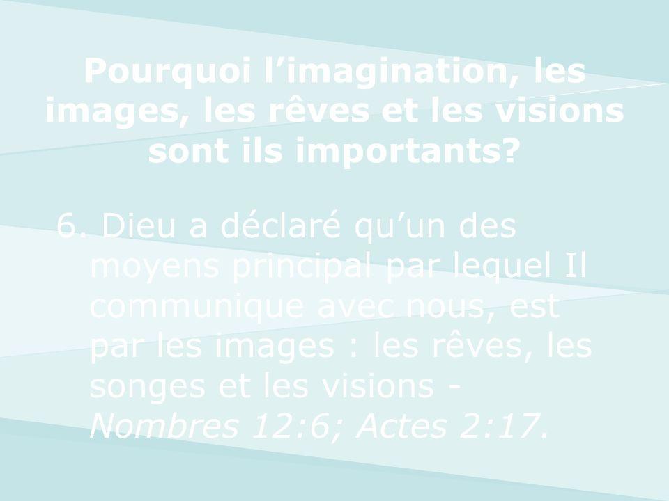 6. Dieu a déclaré quun des moyens principal par lequel Il communique avec nous, est par les images : les rêves, les songes et les visions - Nombres 12