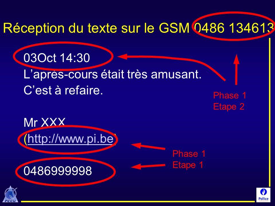 Réception du texte sur le GSM 0486 134613 03Oct 14:30 Laprès-cours était très amusant. Cest à refaire. Mr XXX (http://www.pi.be)http://www.pi.be 04869