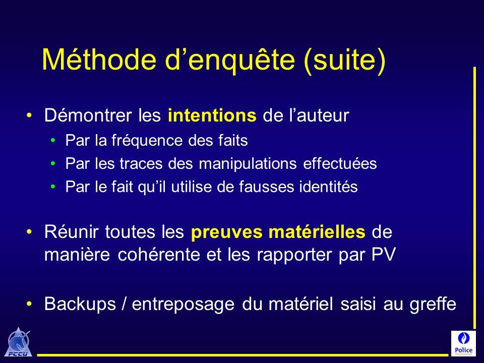 Méthode denquête (suite) Démontrer les intentions de lauteur Par la fréquence des faits Par les traces des manipulations effectuées Par le fait quil u