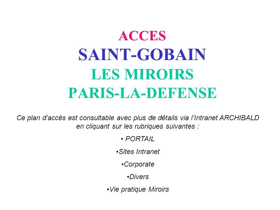 ACCES SAINT-GOBAIN LES MIROIRS PARIS-LA-DEFENSE Ce plan daccès est consultable avec plus de détails via lIntranet ARCHIBALD en cliquant sur les rubriq