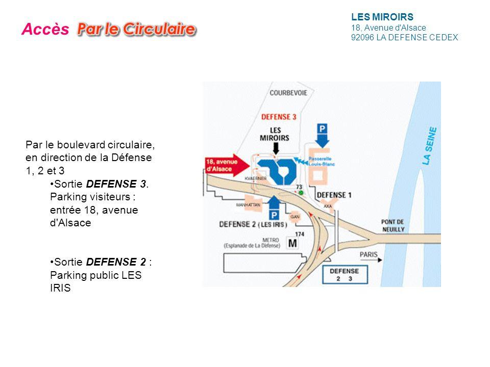 LES MIROIRS 18, Avenue d'Alsace 92096 LA DEFENSE CEDEX Par le boulevard circulaire, en direction de la Défense 1, 2 et 3 Sortie DEFENSE 3. Parking vis