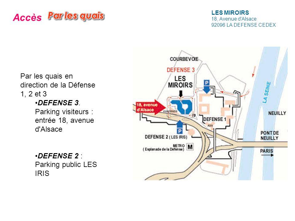 LES MIROIRS 18, Avenue d'Alsace 92096 LA DEFENSE CEDEX Par les quais en direction de la Défense 1, 2 et 3 DEFENSE 3. Parking visiteurs : entrée 18, av