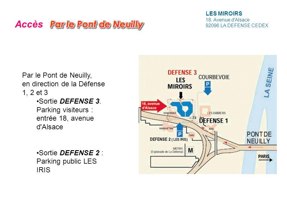 LES MIROIRS 18, Avenue d'Alsace 92096 LA DEFENSE CEDEX Par le Pont de Neuilly, en direction de la Défense 1, 2 et 3 Sortie DEFENSE 3. Parking visiteur