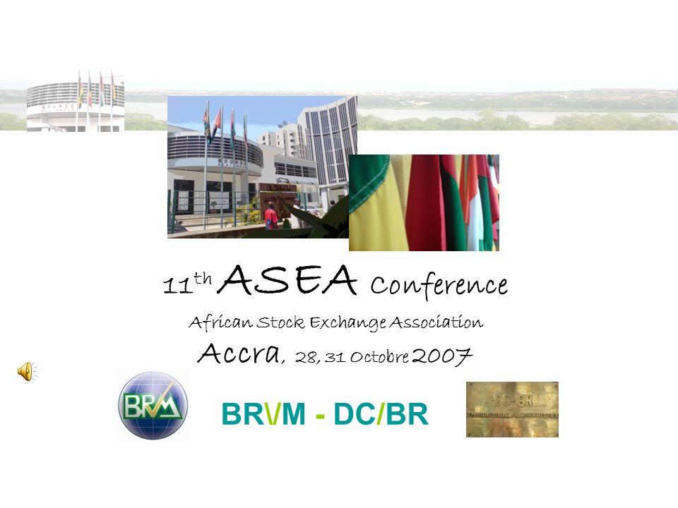Palmes de la Bourse BRVM DC/BR 1ère Abidjan, janvier 2007 11 th ASEA Conference African Stock Exchange Association Accra, 28, 31 Octobre 2007 Directeur Général ;: Jean-Paul Gillet BR\/M - DC/BR
