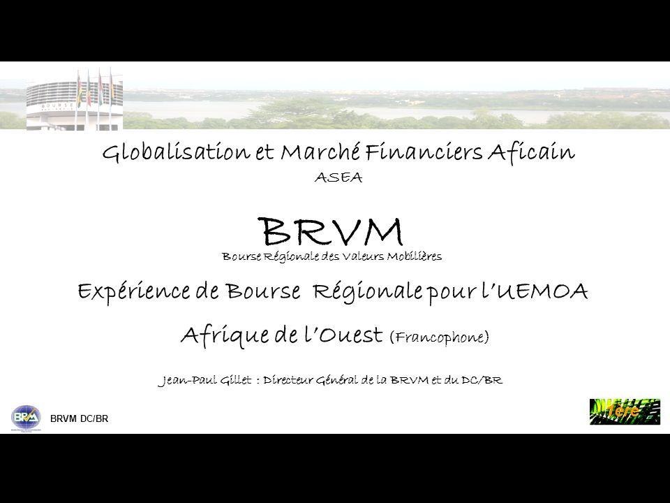 Palmes de la Bourse BRVM DC/BR 1ère BRVM Bourse Régionale des Valeurs Mobilières Expérience de Bourse Régionale pour lUEMOA Afrique de lOuest (Francophone) Jean-Paul Gillet : Directeur Général de la BRVM et du DC/BR Globalisation et Marché Financiers Aficain ASEA