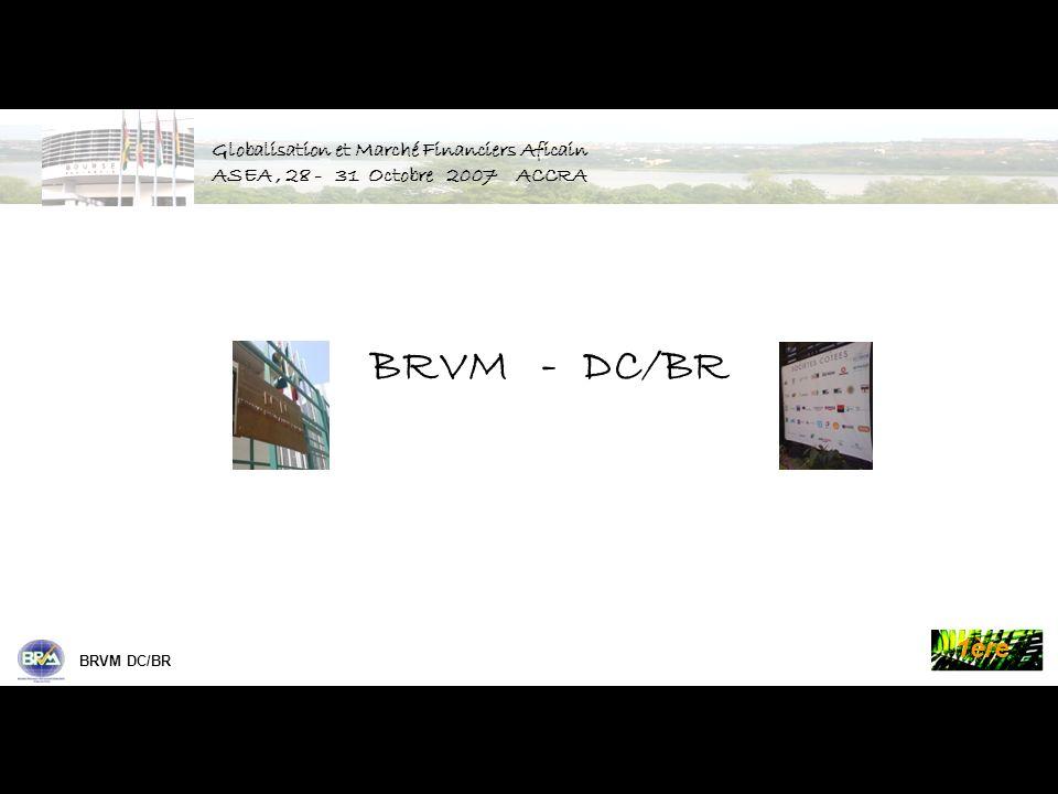 Palmes de la Bourse BRVM DC/BR 1ère BRVM - DC/BR Merci de votre attention Merci de votre attention Globalisation et Marché Financiers Aficain ASEA, 28 - 31 Octobre 2007 ACCRA