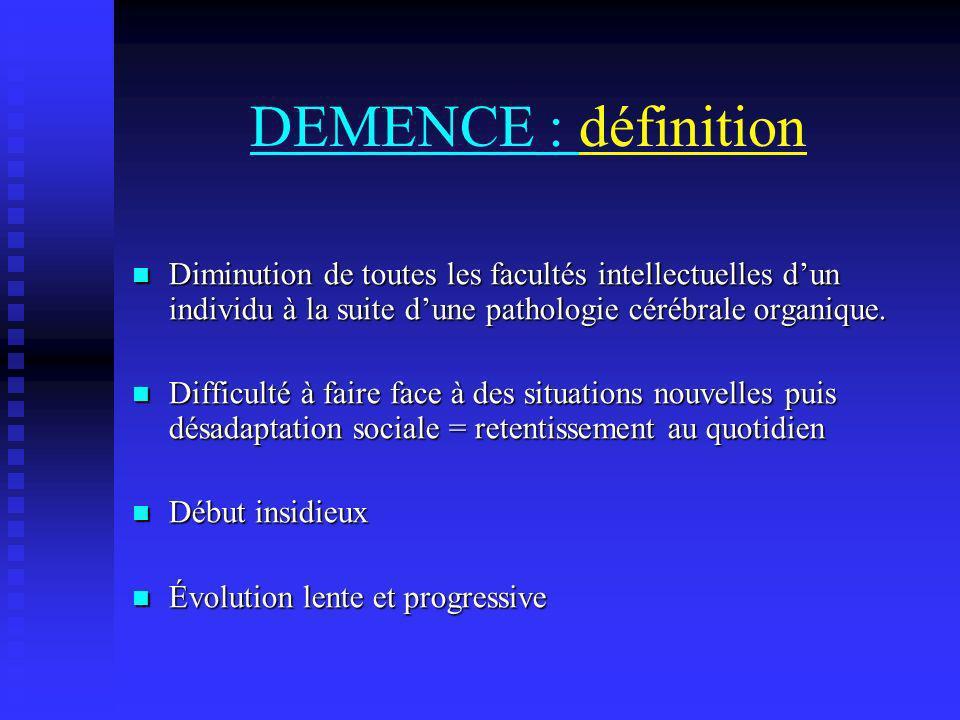 DEMENCE : définition Diminution de toutes les facultés intellectuelles dun individu à la suite dune pathologie cérébrale organique. Diminution de tout