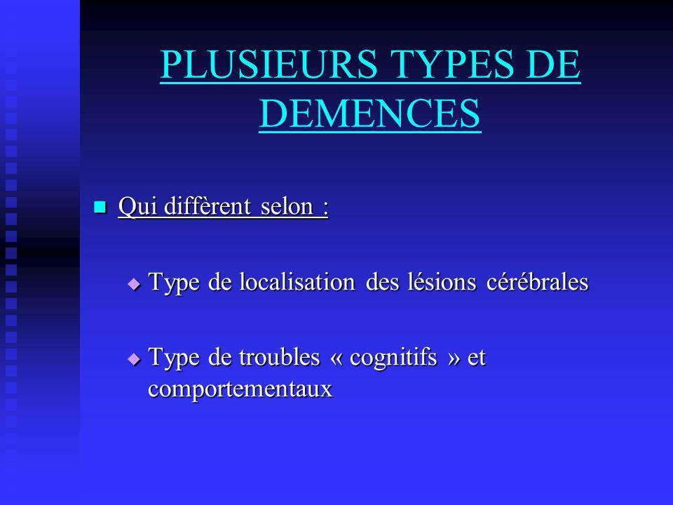 PLUSIEURS TYPES DE DEMENCES Qui diffèrent selon : Qui diffèrent selon : Type de localisation des lésions cérébrales Type de localisation des lésions c