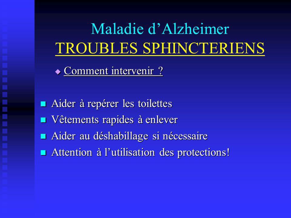 Maladie dAlzheimer TROUBLES SPHINCTERIENS Comment intervenir ? Comment intervenir ? Aider à repérer les toilettes Aider à repérer les toilettes Vêteme