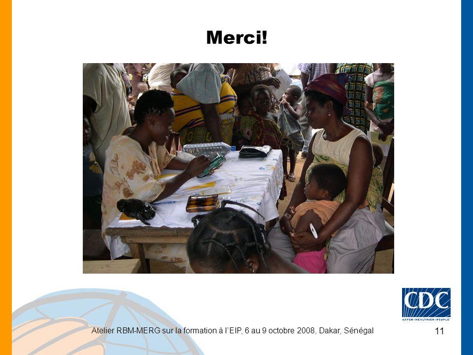 Atelier RBM-MERG sur la formation à lEIP, 6 au 9 octobre 2008, Dakar, Sénégal 11 Merci!