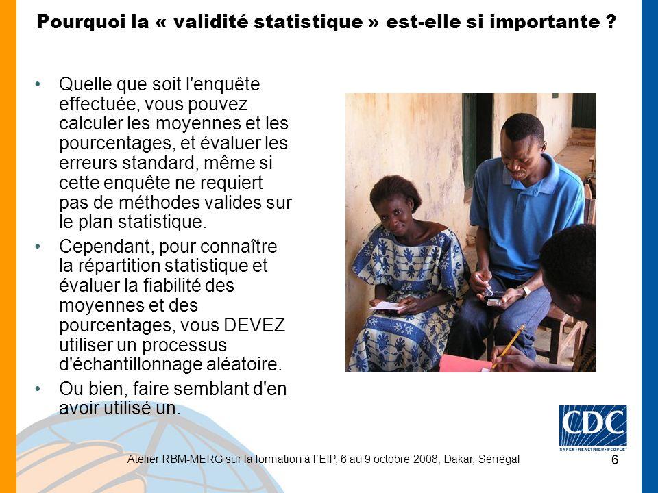 Atelier RBM-MERG sur la formation à lEIP, 6 au 9 octobre 2008, Dakar, Sénégal 6 Pourquoi la « validité statistique » est-elle si importante .
