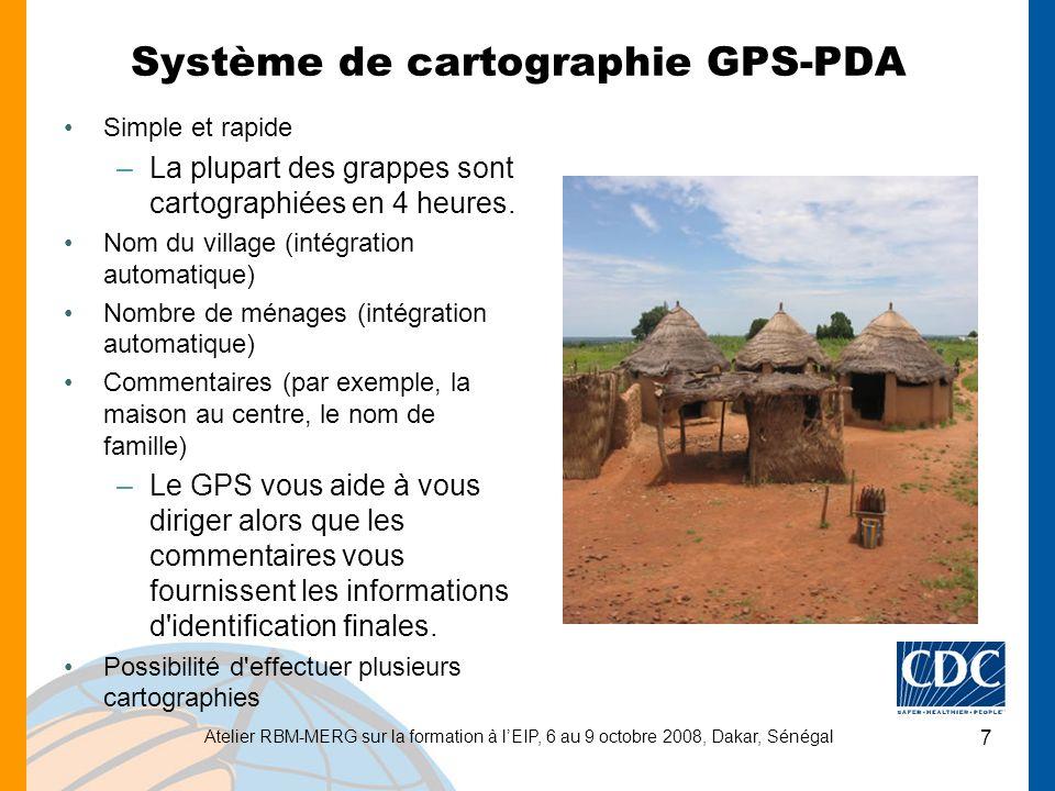 Atelier RBM-MERG sur la formation à lEIP, 6 au 9 octobre 2008, Dakar, Sénégal 7 Système de cartographie GPS-PDA Simple et rapide –La plupart des grappes sont cartographiées en 4 heures.