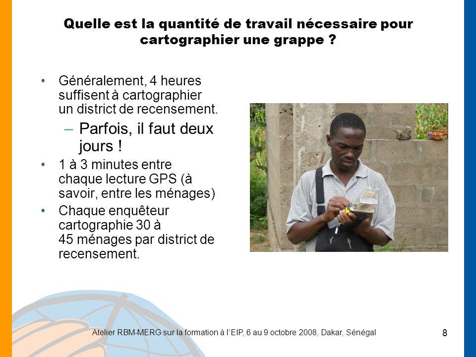 Atelier RBM-MERG sur la formation à lEIP, 6 au 9 octobre 2008, Dakar, Sénégal 9 Échantillonnage d une enquête GPS : Indiquez au programme du PDA : –le nombre de ménages à échantillonner dans un district de recensement.
