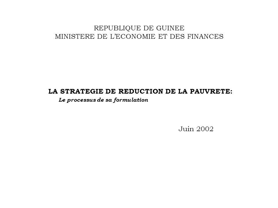 REPUBLIQUE DE GUINEE MINISTERE DE LECONOMIE ET DES FINANCES LA STRATEGIE DE REDUCTION DE LA PAUVRETE: Le processus de sa formulation Juin 2002