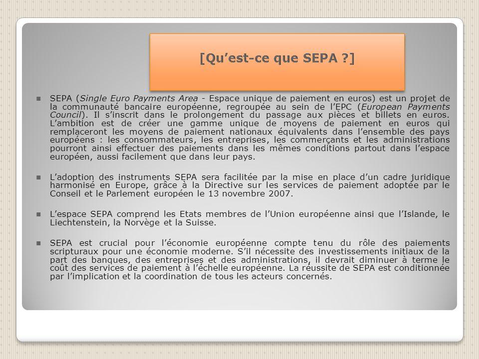 SEPA (Single Euro Payments Area - Espace unique de paiement en euros) est un projet de la communauté bancaire européenne, regroupée au sein de lEPC (European Payments Council).