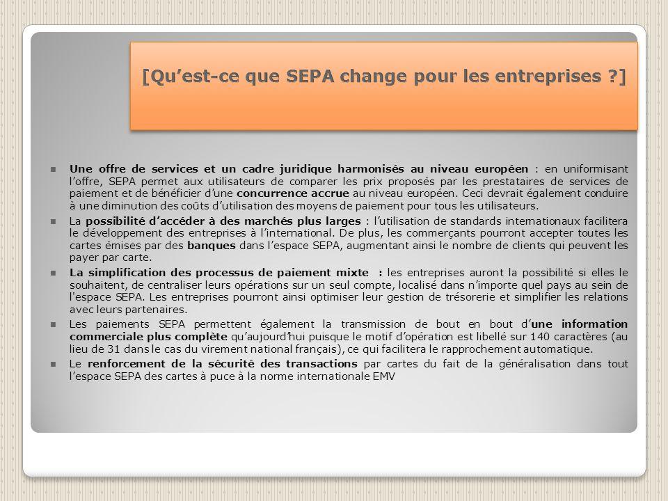 Une offre de services et un cadre juridique harmonisés au niveau européen : en uniformisant loffre, SEPA permet aux utilisateurs de comparer les prix proposés par les prestataires de services de paiement et de bénéficier dune concurrence accrue au niveau européen.