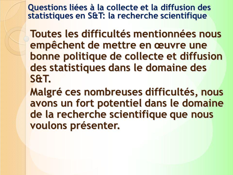 Questions liées à la collecte et la diffusion des statistiques en S&T: la recherche scientifique Toutes les difficultés mentionnées nous empêchent de