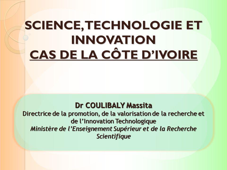 SCIENCE, TECHNOLOGIE ET INNOVATION CAS DE LA CÔTE DIVOIRE Dr COULIBALY Massita Directrice de la promotion, de la valorisation de la recherche et de lI