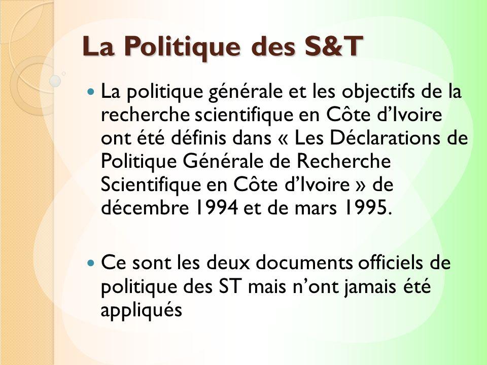 La Politique des S&T La politique générale et les objectifs de la recherche scientifique en Côte dIvoire ont été définis dans « Les Déclarations de Po