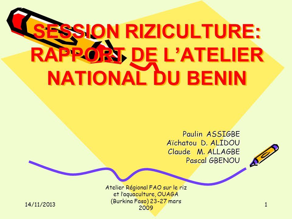 14/11/2013 Atelier Régional FAO sur le riz et laquaculture, OUAGA (Burkina Faso) 23-27 mars 2009 1 SESSION RIZICULTURE: RAPPORT DE LATELIER NATIONAL DU BENIN Paulin ASSIGBE Aïchatou D.