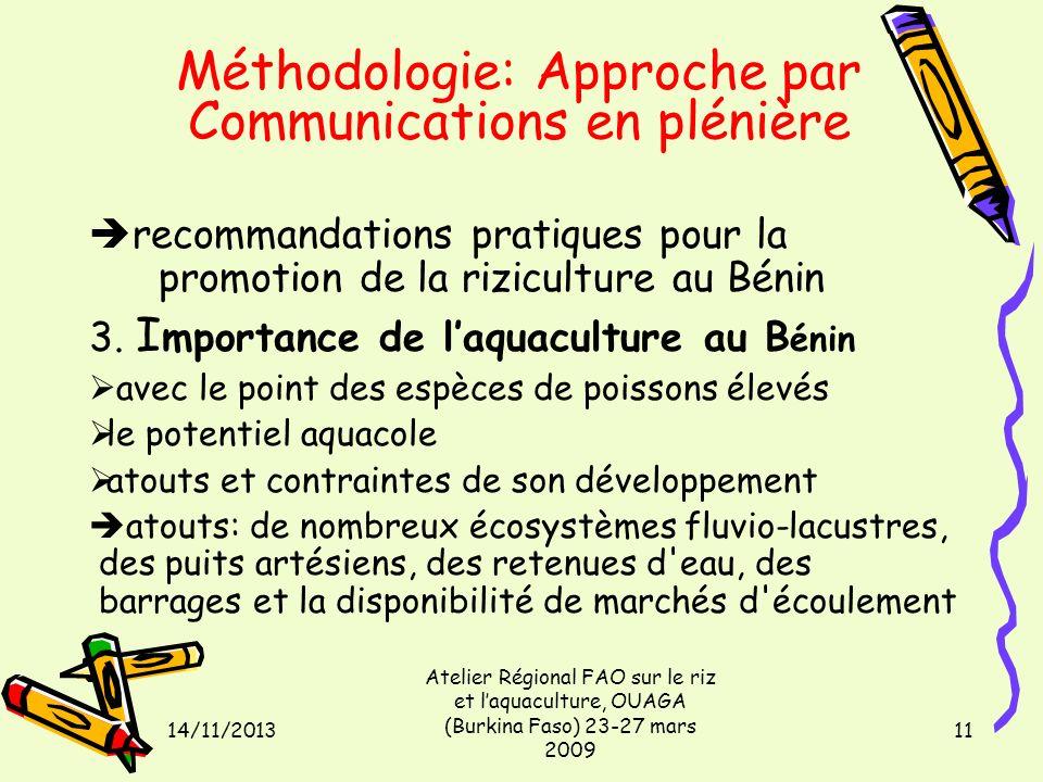 14/11/2013 Atelier Régional FAO sur le riz et laquaculture, OUAGA (Burkina Faso) 23-27 mars 2009 11 Méthodologie: Approche par Communications en plénière recommandations pratiques pour la promotion de la riziculture au Bénin 3.